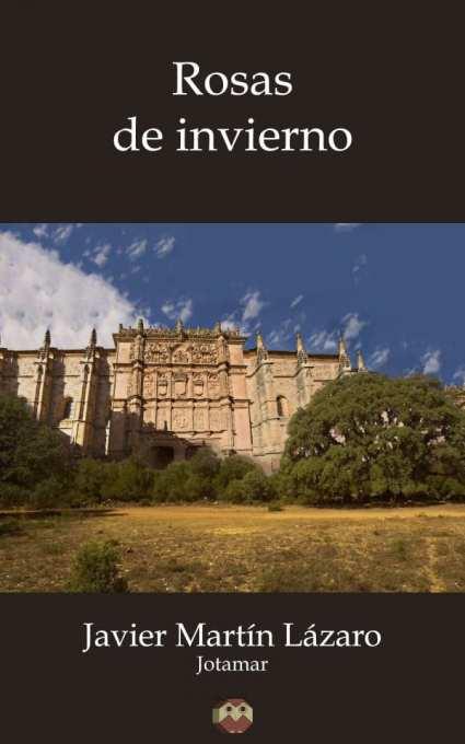 Rosas de invierno, novela de Javier Martín Lázaro (Jotamar)