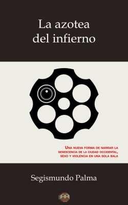 Editorial Amarante - Segismundo Palma - La Azotea del Infierno
