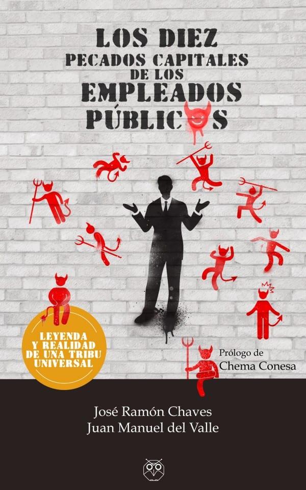 Editorial Amarante - José Ramón Chaves y Juan Manuel del Valle - Los diez pecados capitales de los empleados públicos (Leyenda y realidad de una tribu universal)