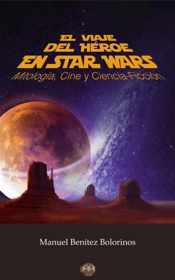 Editorial Amarante - EEl viaje del héroe en Star Wars (Mitología, Cine y Ciencia-Ficción) - Manuel Benítez Bolorinos