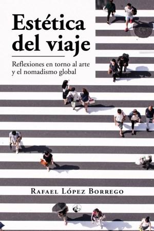 Estética del viaje Reflexiones en torno al arte y el nomadismo global - Rafael López Borrego