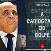 A RADIOGRAFIA DO GOLPE (Entenda Como e Por Que Você foi Enganado) - Conheça o novo livro do sociólogo Jessé Souza (Leya, 2016, 160 pgs)