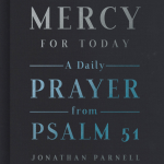 """""""Mercy for Today: A Daily Prayer from Psalm 51"""" by Jonathan Parnell"""