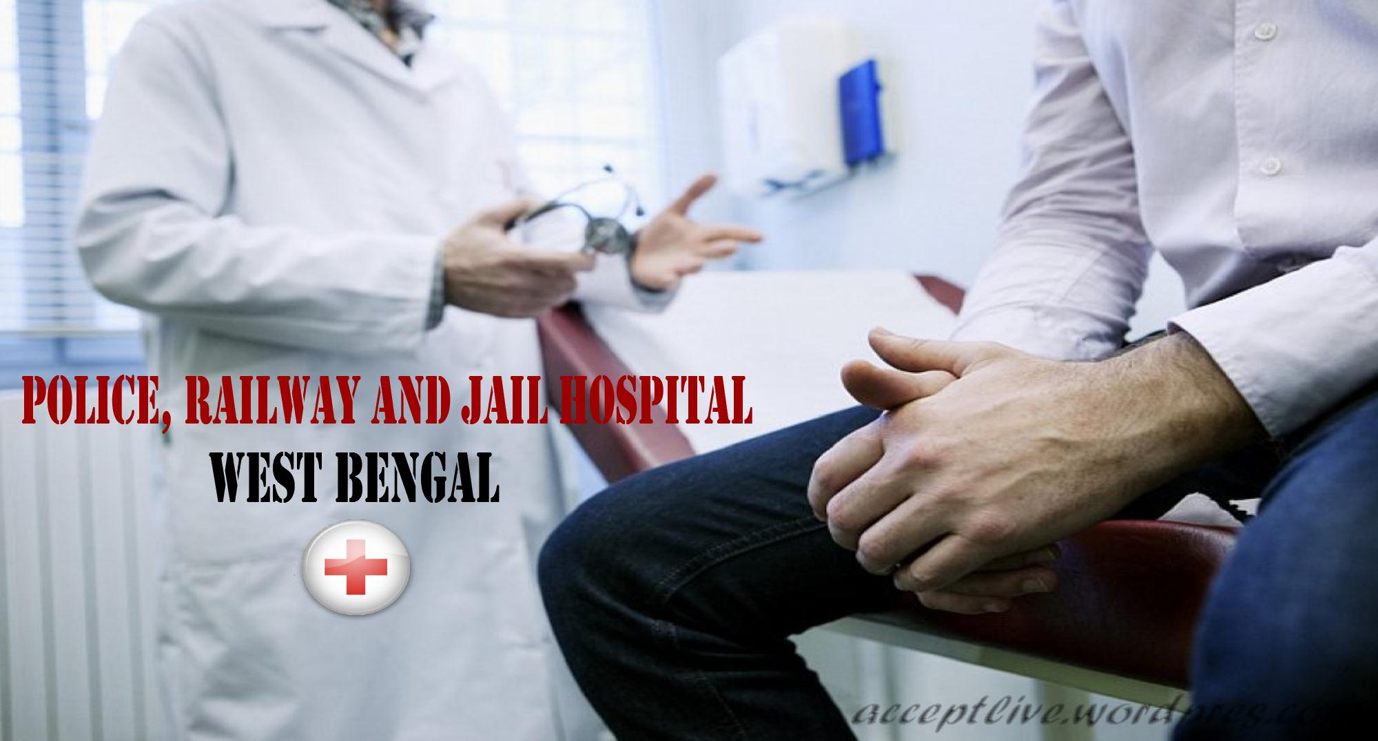 Detail Information about Police, Railway and Jail hospitals In West Bengal
