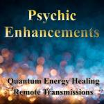 Psychic Enhancements, advanced energy healing, remote energy transmissions