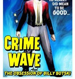 """Movies On A Big Screen : January 9th, 2013 """"Crime Wave & the Obsession of Billy Bostski"""""""