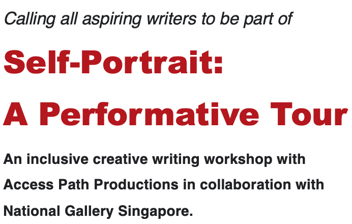 Calling all aspiring writers to be part of Self-Portrait: A Performative Tour. An inclusive creative writing workshop with Access path Productions in collaboration with National Gallery Singapore.