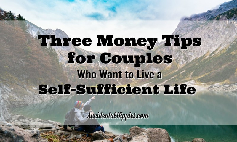 You and your partner want to live a more self-sufficient life, but where do you start? Hint: it isn't by picking good mutual funds or hiding your money in a mattress.