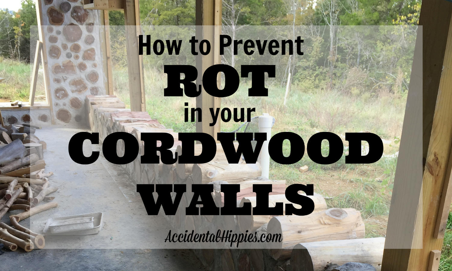 How to Prevent Rot in your Cordwood Walls - Accidental Hippies