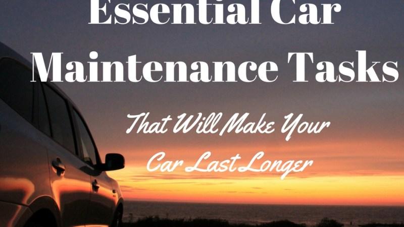 Essential Car Maintenance Tasks That Make Your Car Last Longer