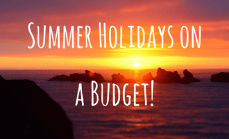 How to Make the Most of the Summer Holidays on a Budget!