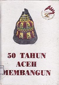 50 Tahun Aceh Membangun