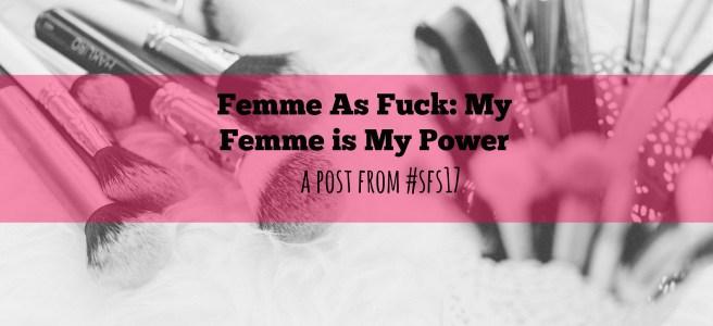 femme as fuck my femme is my power