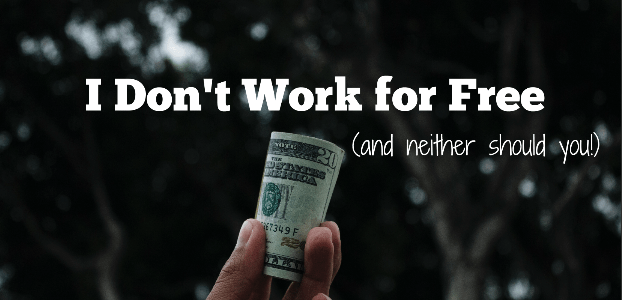 I don't work for free (and neither should you!)