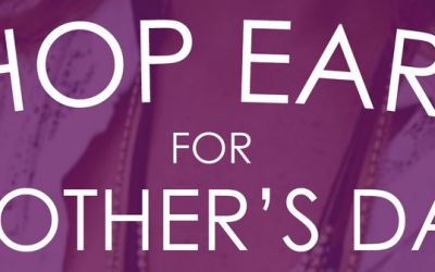 Shop Early for Mothers Day!