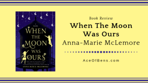 Review of When The Moon Was Ours by Anna-Marie McLemore