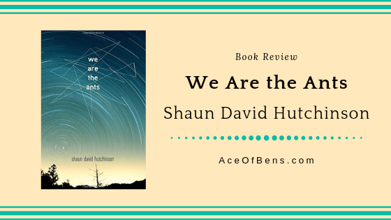 Review of We Are The Ants by Shaun David Hutchinson