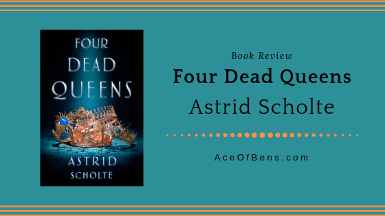 "Review | ""Four Dead Queens"" by Astrid Scholte"