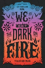 Cover of We Set the Dark On Fire by Tehlor Kay Mejia