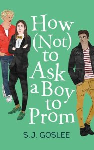 Cover of How Not To Ask A Boy To Prom by S.J. Goslee