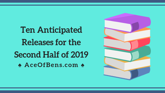 Ten Anticipated Release for the Second Half of 2019