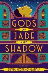 Cover of Gods of Jade and Shadow by Silvia Moreno-Garcia