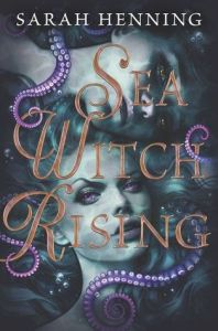Cover of Sea Witch Rising by Sarah Henning