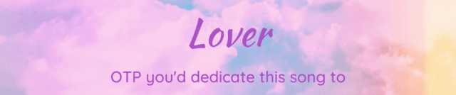Lover - an OTP you'd dedicate this song to