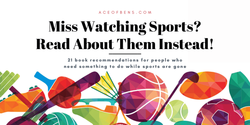 Miss watching Sports? Read about hem instead. 21 book recommendations for people who need something to do while sports are gone