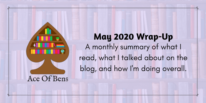 May 2020 Wrap-up: A monthly summary of what I read, what I talked about on the blog, and how I'm doing overall