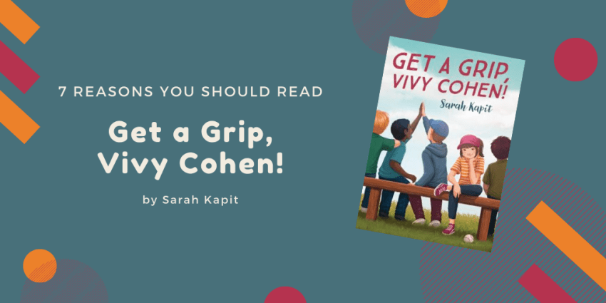Seven Reasons You Should Read Get a Grip, Vivy Cohen! by Sarah Kapit