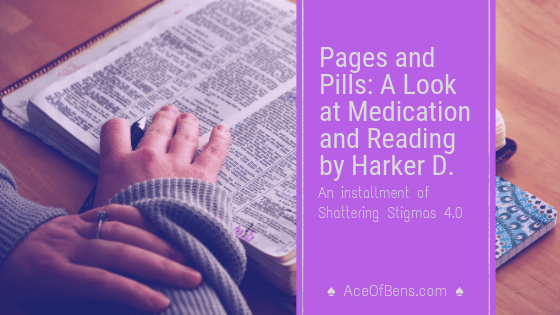 Pages and Pills: A Look at Medication and Reading by Harker D. | Shattering Stigmas 4.09 min read