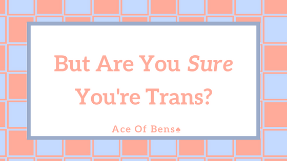 But Are You SURE You're Trans