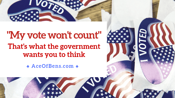"""""""My Vote Won't Count"""" – That's What The Government Wants You To Think"""