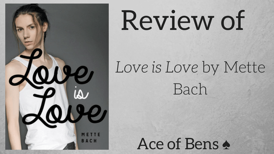 "Review: ""Love is Love"" by Mette Bach"