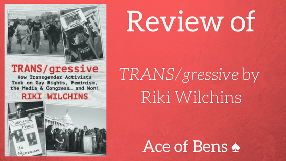 "Review: ""TRANS/gressive"" by Riki Wilchins"