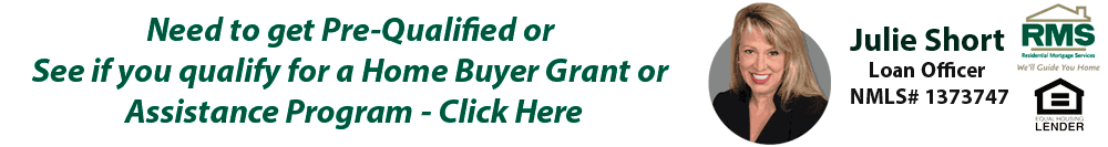 Need to get pre-qualified or see if you qualify for a home buyer grant or assistance? Contact Julie Short