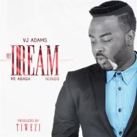 VJ Adams ft. M.I & Nonso - MY DREAM (prod. by Tiwezi)