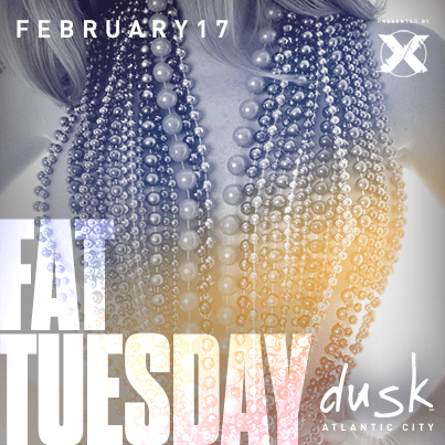 FAT TUESDAY! DUSK 2/17 #AtlanticCity Bottle Specials, Discount Rooms! Guest list for FREE ADMISSION