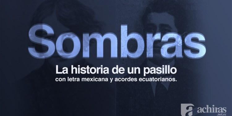 Sombras, un pasillo, con letra mexicana y acordes ecuatorianos