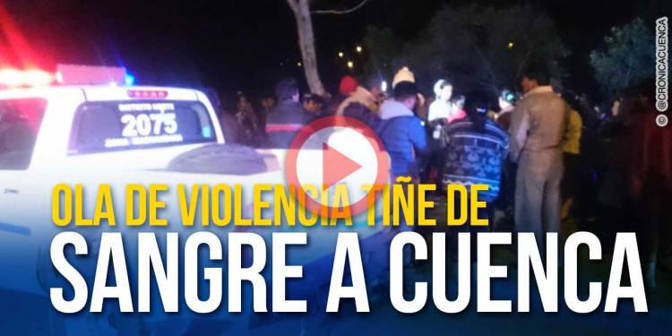 Ola de violencia tiñe de sangre nuevamente las calles de Cuenca