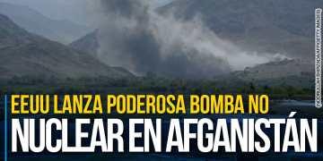 Estados Unidos lanza poderosa bomba no nuclear en Afganistán