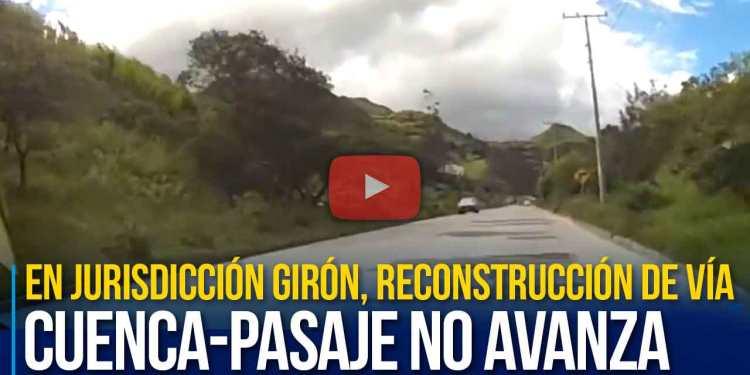 En jurisdicción Girón, reconstrucción de vía Cuenca Pasaje no avanza