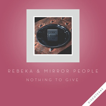 Rebeka & Mirror People - Nothing To Give