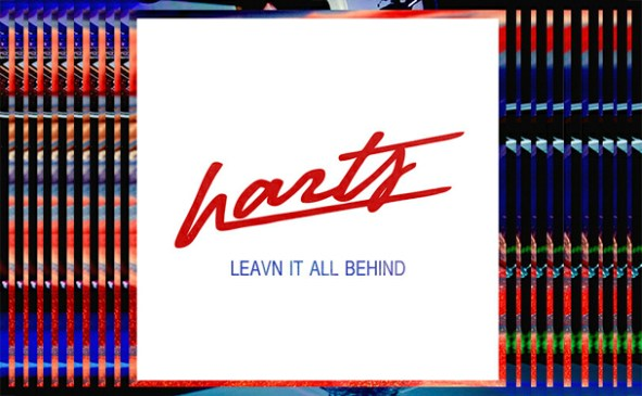 Harts - Leavn It All Behind