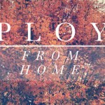 PLOY - From Home