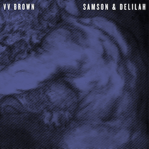 V V Brown - Samson & Delilah