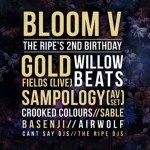 BLOOM V - The RipeGold Fields, Sampology, Willow Beats, Crooked Colours, Basenji, Sable, Airwolf, CANT SAY