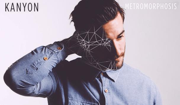 Kanyon - METROMORPHOSIS EP  [New Sounds + Stream] - acid stag