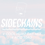 HUMP DAY MIXES - SIDECHAINS - acid stag